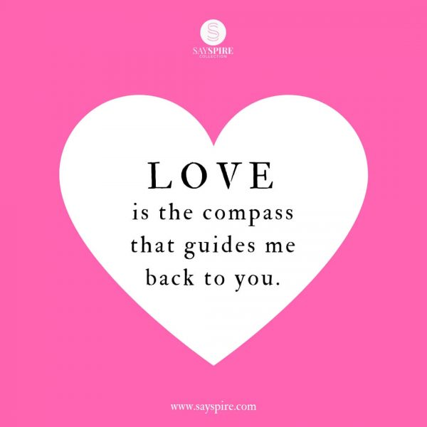 "Romantic Quotes for Her from the Heart, ""Love is the compass that guides me back to you""."