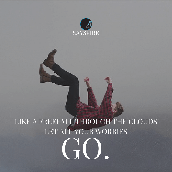 "Inspirational Quotes for Work, ""Like a freefall through the clouds let your worries go."" —Joshua Cintron"