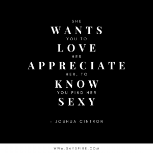 [Quote on appreciation]. She wants YOU to love her. She wants YOU to appreciate her. She want to know YOU find her the SEXYiest little kitten alive